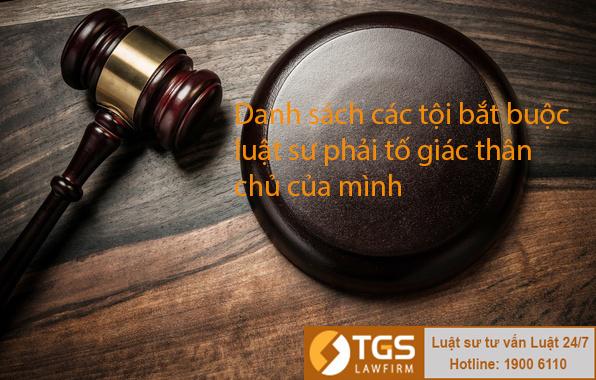 Danh sách các tội bắt buộc luật sư phải tố giác thân chủ của mình