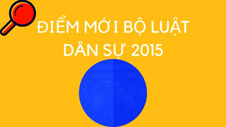 Pháp luật luật dân sự có gì đổi mới trong bộ luật dân sự 2015