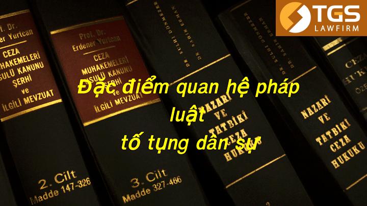 Đặc điểm quan hệ pháp luật tố tụng dân sự