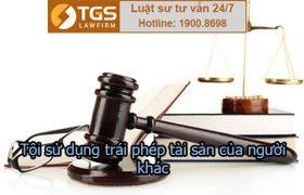Tội sử dụng trái phép tài sản của người khác bị phạt NTN?