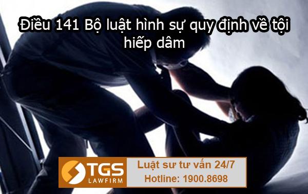 Điều 141 Bộ luật hình sự quy định về tội hiếp dâm