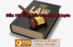 Điều 105 Bộ luật Hình sự 2015 về tội Giảm mức hình phạt đã tuyên